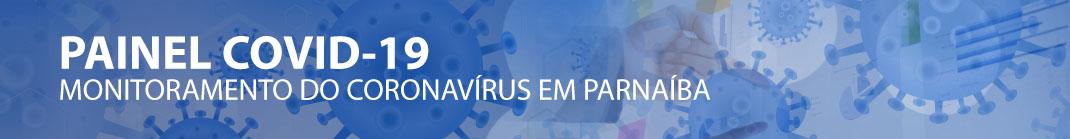 Painel Convid-19 - Monitoramento do coronavírus em Parnaíba